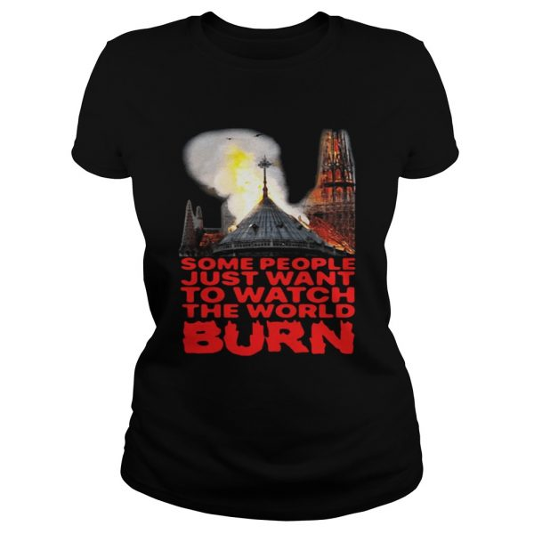 Some People Just Want To Watch The World Burn Ladies Shirt