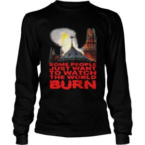 Some People Just Want To Watch The World Burn Longsleeve Shirt