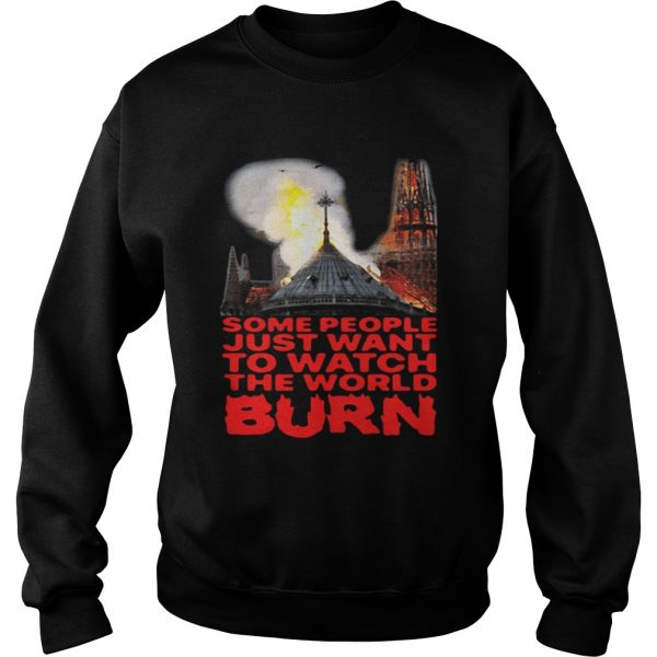 Some People Just Want To Watch The World Burn Sweat Shirt
