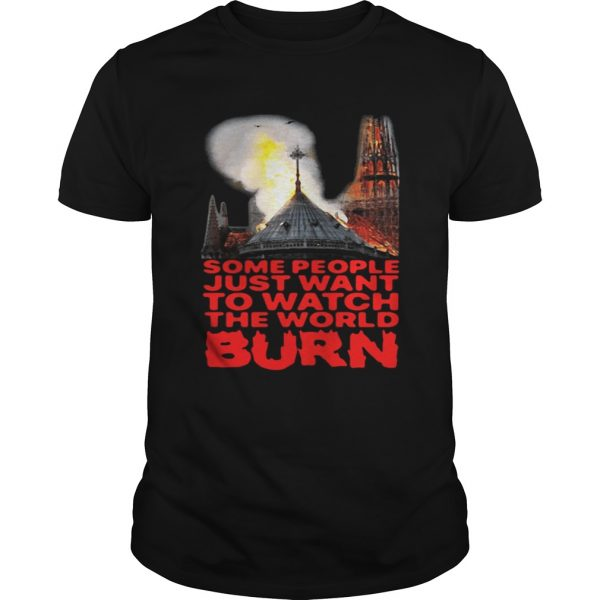 Some People Just Want To Watch The World Burn Unisex Shirt