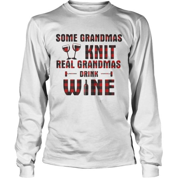 Some grandmas knit real grandmas drink wine Longsleeve shirt