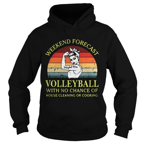 Strong girl weekend forecast volleyball with no chance of house cleaning or cooking retro Hoodie shirt
