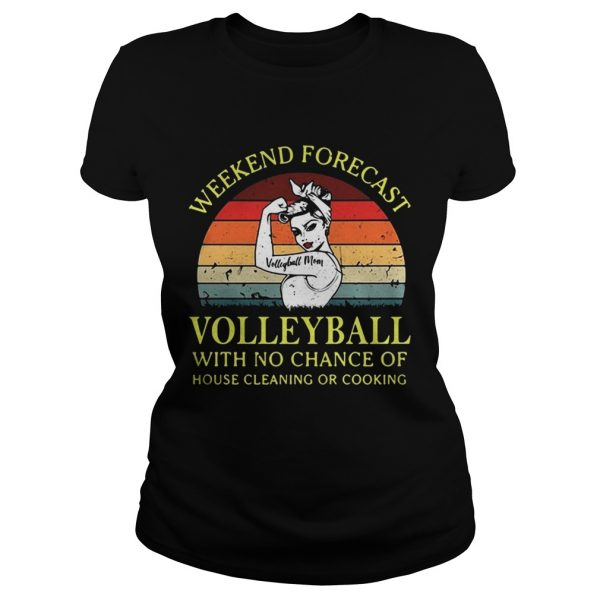 Strong girl weekend forecast volleyball with no chance of house cleaning or cooking retro Ladies shirt