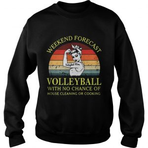 Strong girl weekend forecast volleyball with no chance of house cleaning or cooking retro Sweat shirt