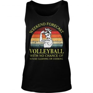 Strong girl weekend forecast volleyball with no chance of house cleaning or cooking retro Tank Top shirt