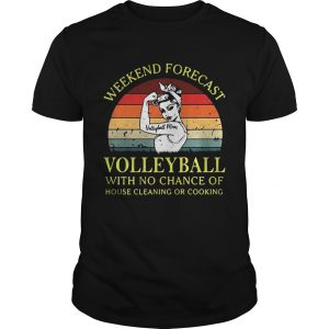 Strong girl weekend forecast volleyball with no chance of house cleaning or cooking retro Unisex shirt