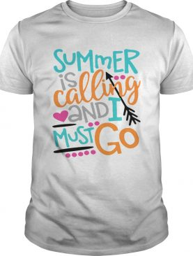 Summer is calling and I must go tshirt