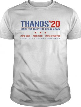 Thanos'20 make the universe great again more jobs more food more sandards tshirt