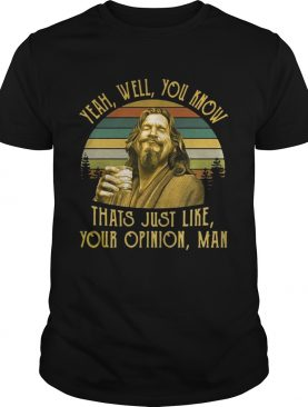 The Big Lebowski The Dude yeah well you know thats just like your opinion man retro tshirt