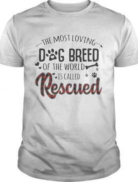 The Most Loving Dog Breed OF The World Is Called Rescued TShirt