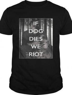The Walking Dead Daryl and Dog if dog dies we riot tshirt