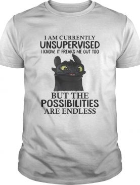 Toothless I am currently unsupervised I know It freaks me out too tshirt