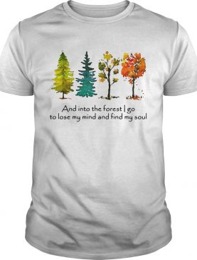 Trees and into the forest I go to lose my mind and find my soul tshirt