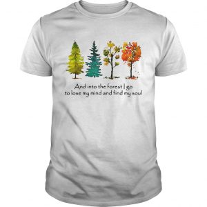 Trees and into the forest I go to lose my mind and find my soul Unisex shirt