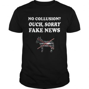 Trump and Mueller no collusion ouch sorry fake news Unisex shirt