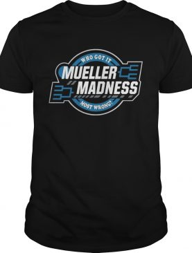 Trump and Mueller who got it most wrong Mueller Madness tshirt