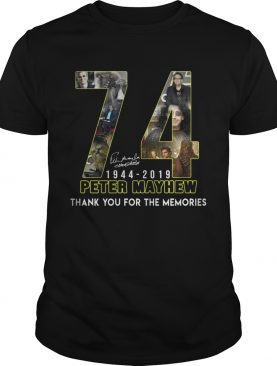74 Peter mayhew 1944 2019 thank you for the memories tshirt