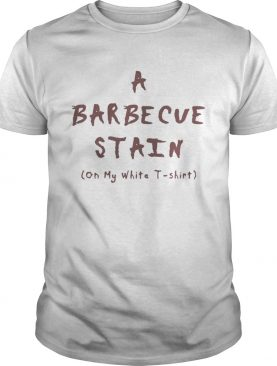 A barbecue stain on my white t-shirt tshirt
