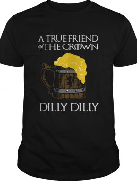 A true friend of the crown beer dilly dilly tshirt