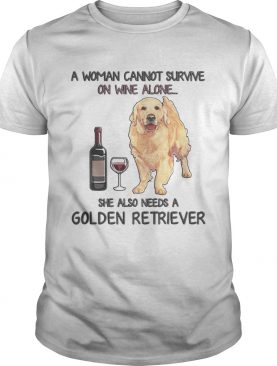 A woman cannot survive on wine alone she also needs a golden retriever tshirt