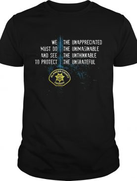 Alameda County Sheriff's Office we must do and see to protect the unappreciated tshirt