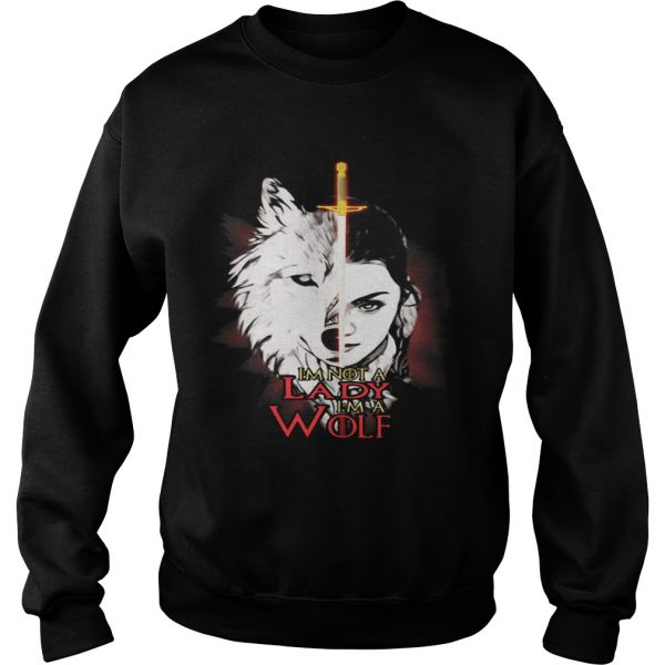 Arya Stark I'm not a lady I'm a wolf Sweat shirt
