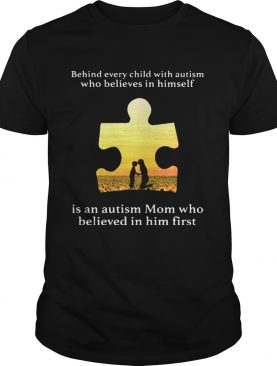 Behind every child with autism who believes in himself is an autism Mom tshirt