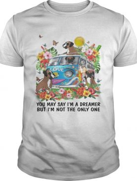 Boxer You May say Im Dreamer But Im Not The Only One Shirt