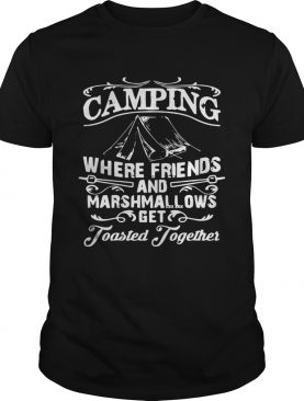 Camping where friends and marshmallows get Toasted Together tshirt