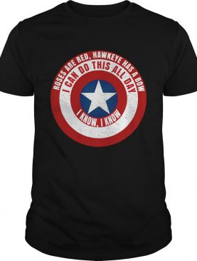 Captain America roses are red Hawkeye has a bow I can do this all day I know I know tshirt