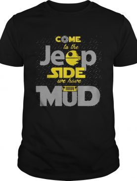 Come To The Jeep Side We Have Mud tshirt