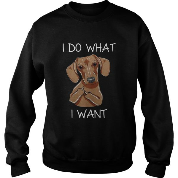 Dachshund I do what I want Sweat shirt