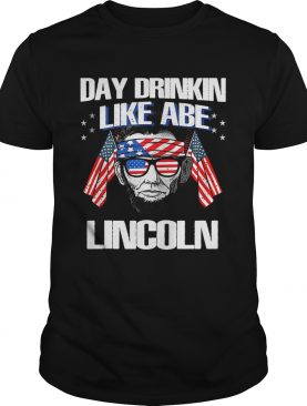 Day Drinkin Like Abraham Lincoln tshirt