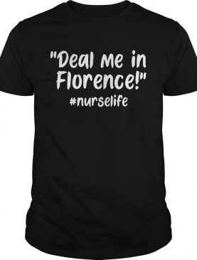 Deal Me In Florence Nurse Life T-shirt