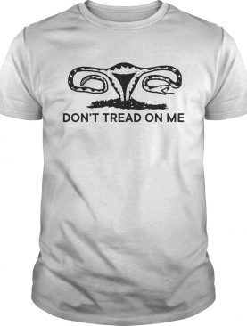 Don't tread on me uterus tshirt