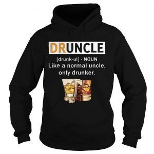 Druncle like a normal uncle only drunker Hoodie shirt
