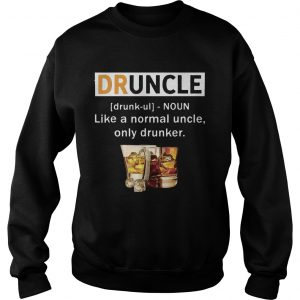 Druncle like a normal uncle only drunker Sweat shirt