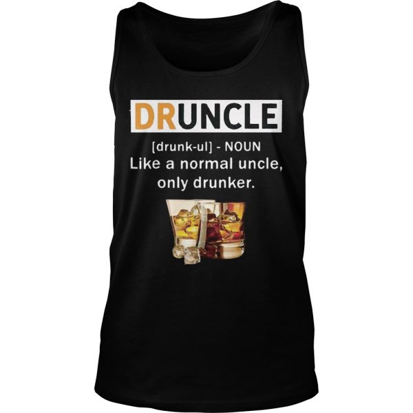 Druncle like a normal uncle only drunker Tank Top shirt
