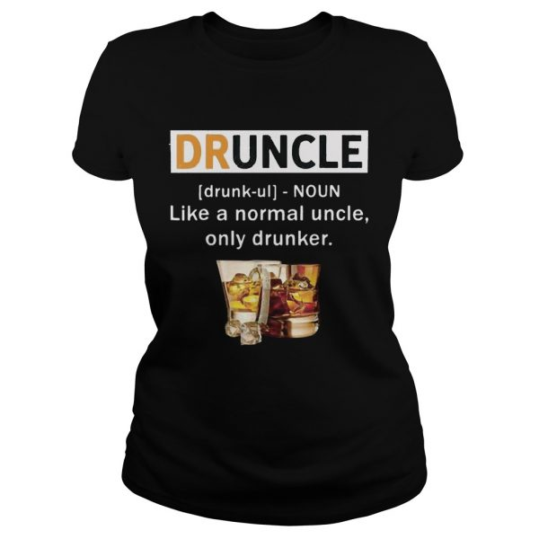 Druncle like a normal uncle only drunker ladies shirt