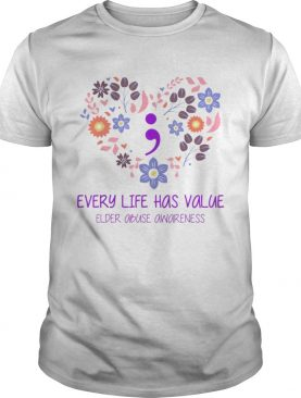 Every Life Has Value Semicolon Elder Abuse Awareness tshirt