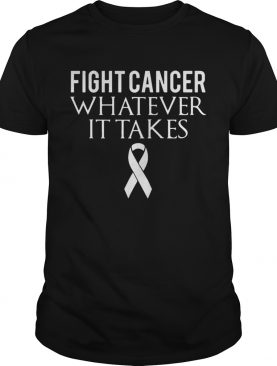 Fight cancer whatever it takes tshirt
