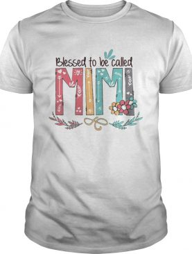 Flower Blessed to be called Mimi tshirt