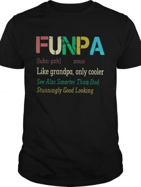 Funpa definition meaning like grandpa only cooler t-shirt