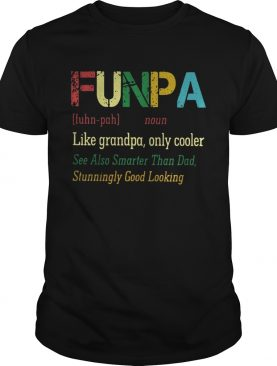 Funpa like grandpa only cooler see also smarter than dad stunningly good looking tshirt