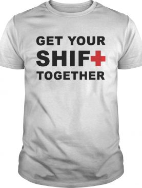 Get Your Shift Together Tshirts
