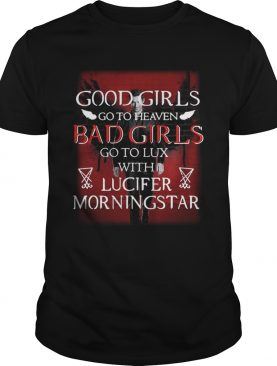 Good girls go to heaven bad girls go to lux with Lucifer morningstar tshirt