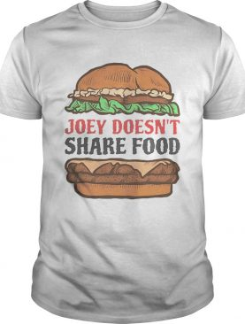 Hambuger Joey Doesn't Share Food T-Shirt
