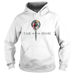 Hibiscus Hand of the King talk to the hand Game of Thrones Hoodie shirt