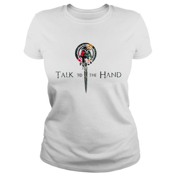 Hibiscus Hand of the King talk to the hand Game of Thrones Ladies shirt