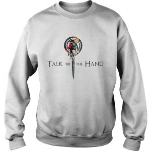 Hibiscus Hand of the King talk to the hand Game of Thrones Sweat shirt